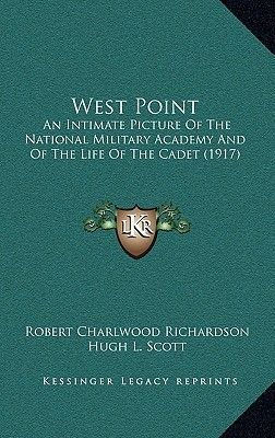 West Point - An Intimate Picture of the National Military Academy and of the Life of the Cadet (1917) (Hardcover): Robert...