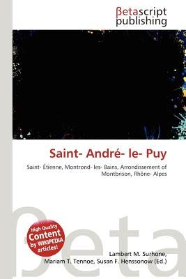 Saint- Andre- Le- Puy (Paperback): Lambert M. Surhone, Mariam T. Tennoe, Susan F. Henssonow