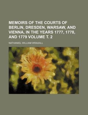 Memoirs of the Courts of Berlin, Dresden, Warsaw, and Vienna, in the Years 1777, 1778, and 1779 Volume . 2 (Paperback):...