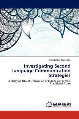 Investigating Second Language Communication Strategies (Paperback): Imelda Dwi Rosita Sari