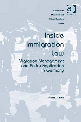 Inside Immigration Law - Migration Management and Policy Application in Germany (Electronic book text, New edition): Tobias G....