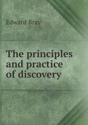 The Principles and Practice of Discovery (Paperback): Edward Bray