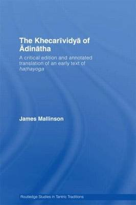 The Khecarividya of Adinatha - A Critical Edition and Annotated Translation of an Early Text of Hathayoga (Hardcover,...