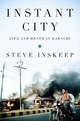 Instant City - Life and Death in Karachi (Hardcover): Steve Inskeep
