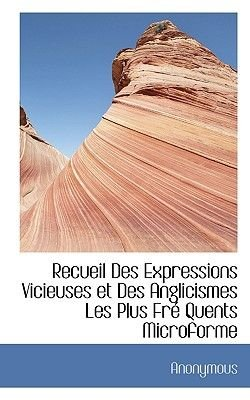 Recueil Des Expressions Vicieuses Et Des Anglicismes Les Plus Fre Quents Microforme (English, French, Paperback): Anonymous