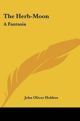 The Herb-Moon - A Fantasia (Paperback): John Oliver Hobbes