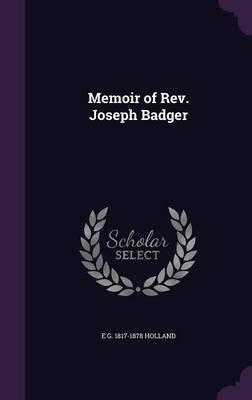 Memoir of REV. Joseph Badger (Hardcover): E. G. 1817-1878 Holland
