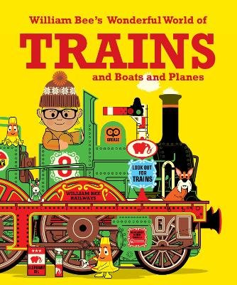 William Bee's Wonderful World of Trains, Boats and Planes (Paperback): William Bee