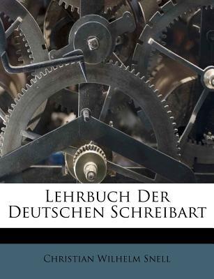 Lehrbuch Der Deutschen Schreibart (English, German, Paperback): Christian Wilhelm Snell
