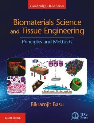 Biomaterials Science and Tissue Engineering - Principles and Methods (Hardcover): Bikramjit Basu