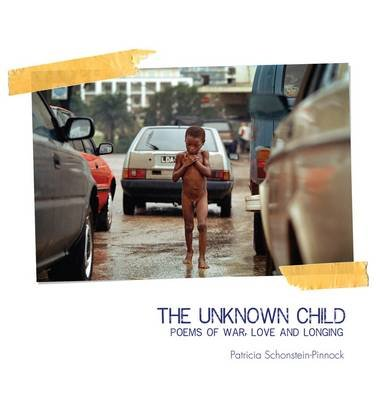 The unknown child - Poems of war, love and longing (Paperback): Patricia Schonstein Pinnock