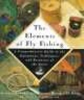 The Elements of Fly Fishing - A Comprehensive Guide to the Equipment, Techniques, and Resources of the Sport (Hardcover):...