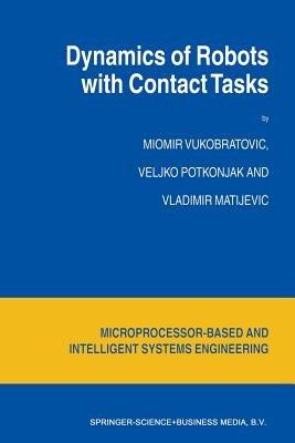 Dynamics of Robots with Contact Tasks (Paperback, Softcover reprint of the original 1st ed. 2003): M Vukobratovic, V Potkonjak,...