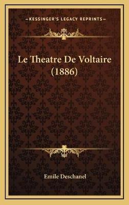 Le Theatre de Voltaire (1886) (French, Hardcover): Emile Deschanel