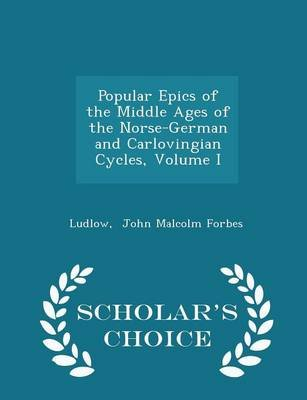 Popular Epics of the Middle Ages of the Norse-German and Carlovingian Cycles, Volume I - Scholar's Choice Edition...
