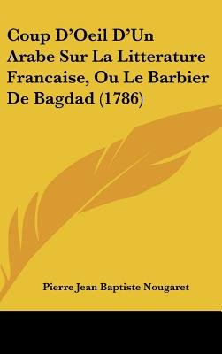 Coup D'Oeil D'Un Arabe Sur La Litterature Francaise, Ou Le Barbier De Bagdad (1786) (English, French, Hardcover):...