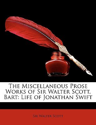 The Miscellaneous Prose Works of Sir Walter Scott, Bart - Life of Jonathan Swift (Paperback): Walter Scott