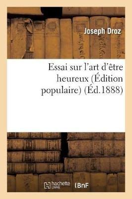 Essai Sur L'Art D'Aatre Heureux (A0/00dition Populaire) (French, Paperback): Joseph Droz