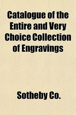 Catalogue of the Entire and Very Choice Collection of Engravings (Paperback): Sotheby Co.