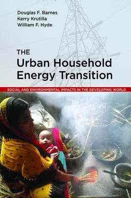 The Urban Household Energy Transition - Social and Environmental Impacts in the Developing World (Electronic book text):...