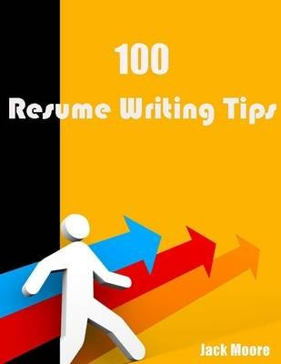 100 Resume Writing Tips (Electronic book text): Jack Moore