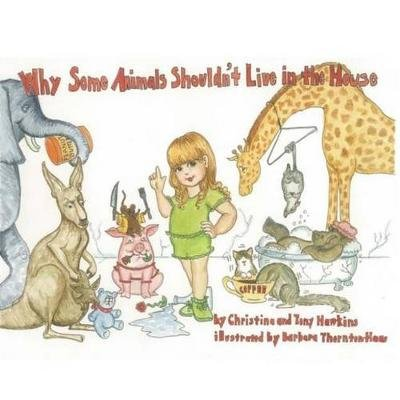 Why Some Animals Shouldn't Live in the House (Paperback): Christina Hawkins