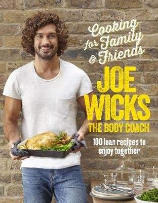 Cooking for Family and Friends - 100 Lean Recipes to Enjoy Together (Hardcover): Joe Wicks