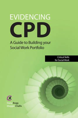Evidencing CPD - A Guide to Building Your Social Work Portfolio (Paperback, Cheshire): Daisy Bogg, Maggie Challis