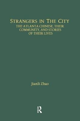 Strangers in the City - The Atlanta Chinese, Their Community and Stories of Their Lives (Paperback): Jianli Zhao