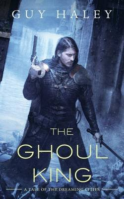 The Ghoul King - A Story of the Dreaming Cities (Paperback): Guy Haley