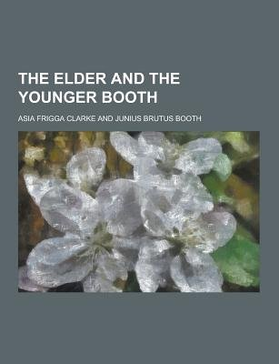 The Elder and the Younger Booth (Paperback): Asia Frigga Clarke