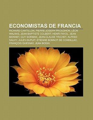Economistas de Francia - Richard Cantillon, Pierre-Joseph Proudhon, Leon Walras, Jean-Baptiste Colbert, Henri Fayol, Jean...