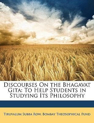 Discourses on the Bhagavat Gita - To Help Students in Studying Its Philosophy (Paperback): Tiruvalum Subba Row, Bombay...