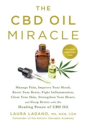 The Cbd Oil Miracle - Manage Pain, Improve Your Mood, Boost Your Brain, Fight Inflammation, Clear Your Skin, Strengthen Your...