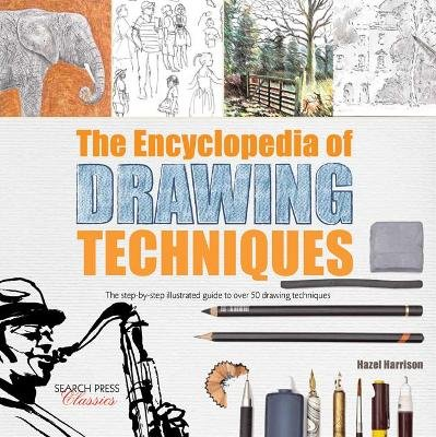 The Encyclopedia of Drawing Techniques - The Step-by-Step Illustrated Guide to Over 50 Techniques (Paperback): Hazel Harrison
