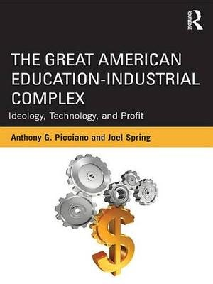 The Great American Education-Industrial Complex - Ideology, Technology, and Profit (Electronic book text): Anthony G. Picciano,...