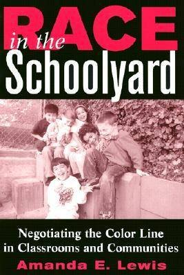 Race in the Schoolyard - Negotiating the Color Line in Classrooms and Communities (Paperback): Amanda E. Lewis