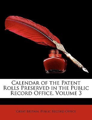 Calendar of the Patent Rolls Preserved in the Public Record Office, Volume 3 (Paperback): Britain Public Record Office Great...