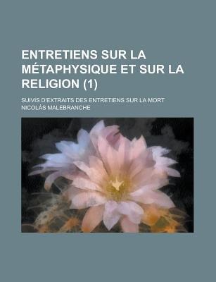 Entretiens Sur La Metaphysique Et Sur La Religion; Suivis D'Extraits Des Entretiens Sur La Mort (1) (English, French,...