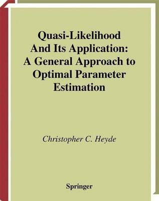 Quasi-Likelihood and Its Application - A General Approach to Optimal Parameter Estimation (Hardcover, 1997): Christopher C....