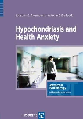 Hypochondriasis and Health Anxiety (Electronic book text): Jonathan S Abramowitz, Autumn E. Braddock
