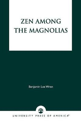 Zen Among the Magnolias (Paperback): Benjamin Lee Wren