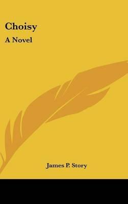 Choisy (Hardcover): James P. Story