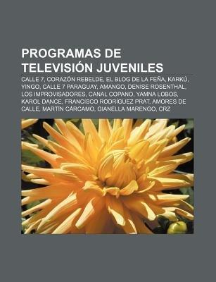 Programas de Television Juveniles - Calle 7, Corazon Rebelde, El Blog de La Fena, Karku, Yingo, Calle 7 Paraguay, Amango,...