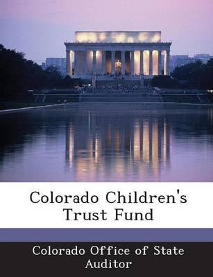 Colorado Children's Trust Fund (Paperback): Colorado. Office Of State Auditor
