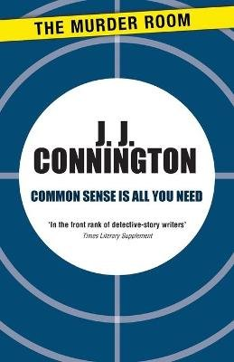 Common Sense is All You Need (Paperback): J J Connington