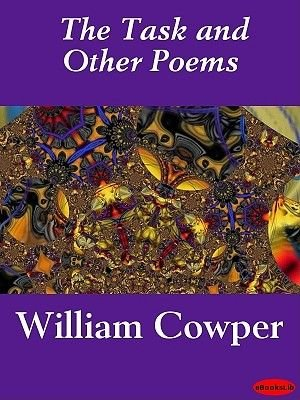 The Task and Other Poems (Electronic book text): William Cowper