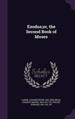 Exodus;or, the Second Book of Moses (Hardcover): Johann Peter Lange, Charles Marsh Mead, Howard Osgood