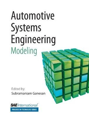Automative Systems Engineering, v. 3 - Modeling (Paperback): Subramaniam Ganesan