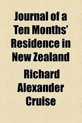Journal of a Ten Months' Residence in New Zealand (Paperback): Richard Alexander Cruise